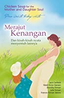 Merajut Kenangan: Dan Kisah-Kisah Nyata Menyentuh Lainnya (Chicken Soup for the Mother and Daughter Soul)