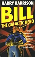 Bill, the Galactic Hero (Bill, #1)