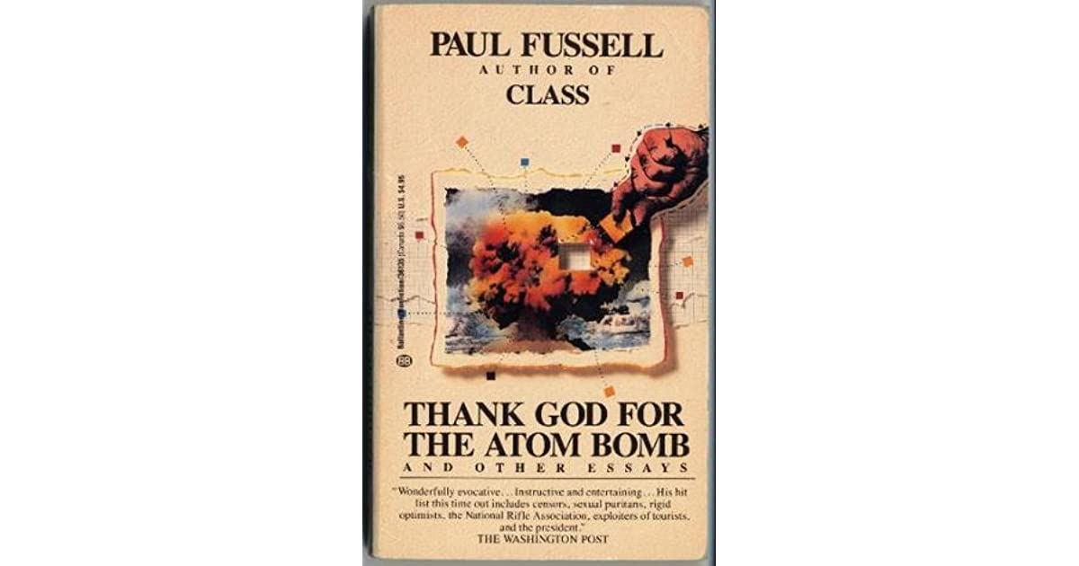 thank god for the atom bomb thesis The bomb has shaped american culture for 60 atomic bomb we will use it we thank god it has come to as it was to drop the first atom bomb.