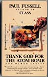 Thank God for the Atom Bomb & Other Essays