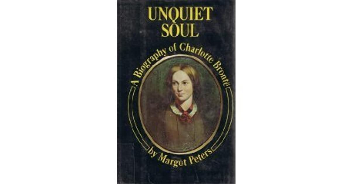 Unquiet Soul A Biography Of Charlotte Bront By Margot Peters