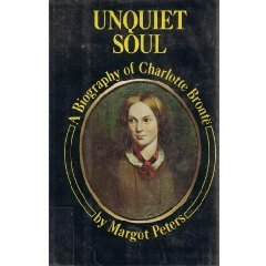 Unquiet Soul: A Biography Of Charlotte Brontë