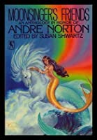 Moonsinger's Friends: An Anthology in Honor of Andre Norton