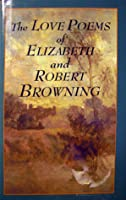 The Love Poems of Elizabeth And Robert Browning