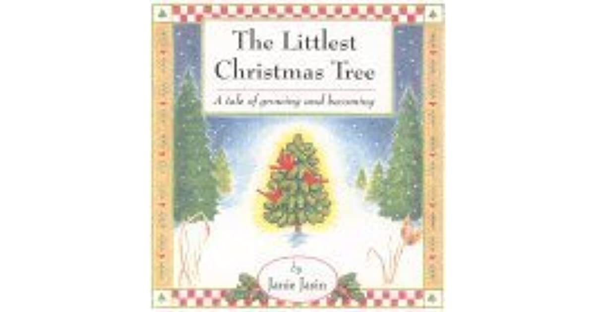 the littlest christmas tree a tale of growing and becoming by janie jasin