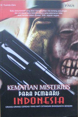 Kematian Misterius Para Pembaru Indonesia : Orang-orang Cerdas yang Mati Ditangan Bangsanya Sendiri