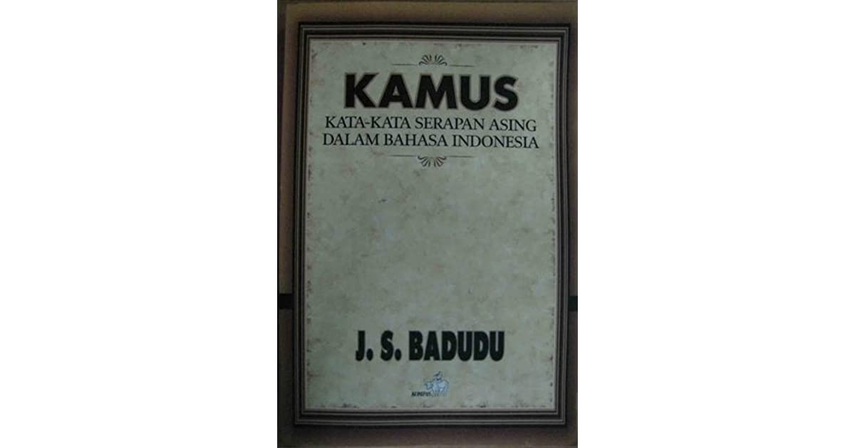 Kamus Kata-Kata Serapan Asing Dalam Bahasa Indonesia by J ...