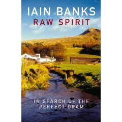 In Search of the Perfect Dram,Iain Banks Raw Spirit