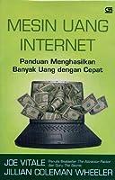 Mesin Uang Internet: Panduan Menghasilkan Banyak Uang dengan Cepat