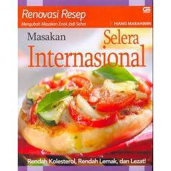 Renovasi Resep Masakan Selera Internasional Rendah Kolesterol Rendah Lemak Dan Lezat By Hiang Marahimin