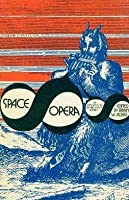 Space Opera: An Anthology Of Way Back When Futures
