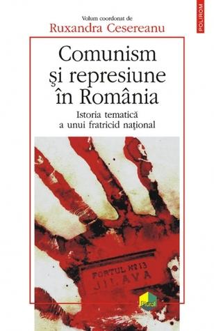 Comunism și represiune în România: istoria tematică a unui fratricid național