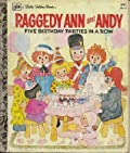 Raggedy Ann and Andy: Five Birthday Parties In a Row