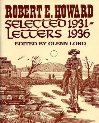 Robert E. Howard: Selected Letters, 1931-1936