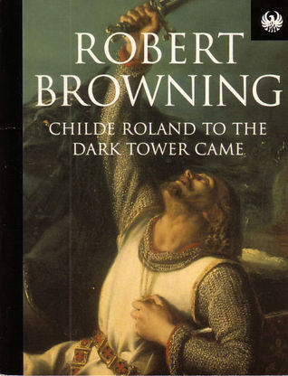Childe Roland to the Dark Tower Came by Robert Browning