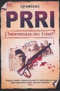 PRRI: Pemberontakan atau Bukan?