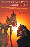 The Year of Living Dangerously by Christopher J. Koch