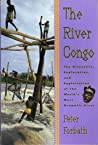 The River Congo: The Discovery, Exploration & Exploitation of the World's Most Dramatic River