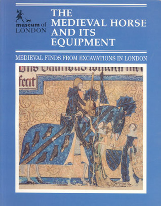 The Medieval Horse and Its Equipment: Medieval Finds from the Excavation in London
