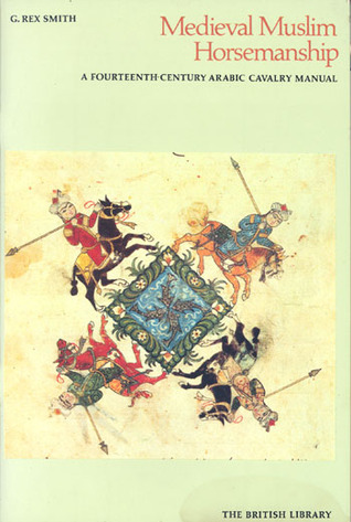 Medieval Muslim Horsemanship: A Fourteenth-Century Arabic Cavalry Manual