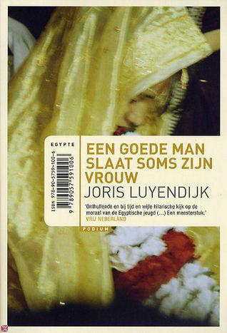 Een goede man slaat soms zijn vrouw by Joris Luyendijk