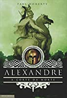 Alexandre: A Corte da Morte (Mystery of Alexander the Great, #3)