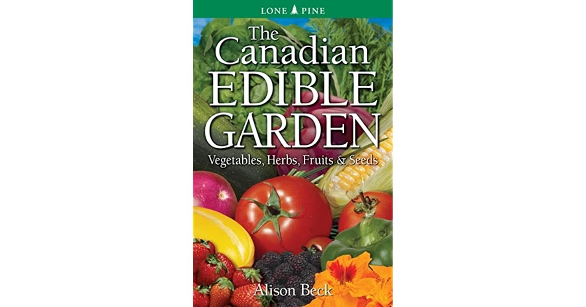 The Canadian Edible Garden By Alison Beck