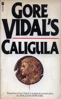 Gore Vidal's Caligula: A Novel Based on Gore Vidal's Original Screenplay