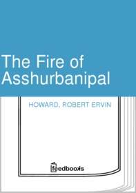 The Fire of Asshurbanipal by Robert E. Howard