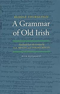 A Grammar Of Old Irish (Irish Language: Grammar)