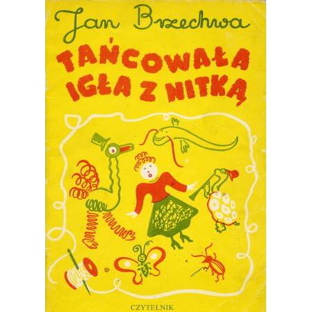Tańcowała Igła Z Nitką By Jan Brzechwa