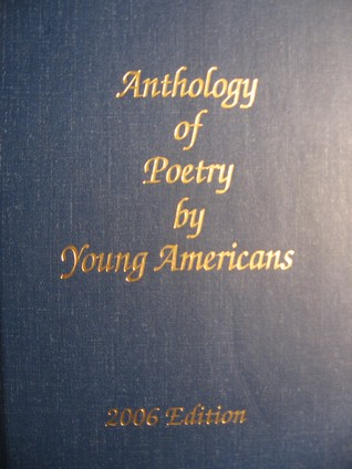 Anthology of Poetry by Young Americans: 2006 Edition