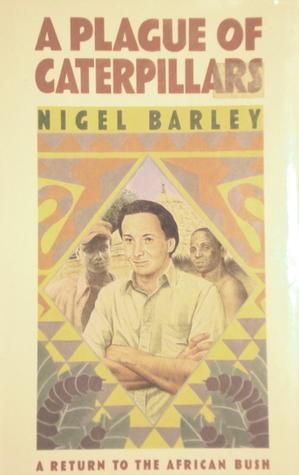 A Plague Of Caterpillars By Nigel Barley