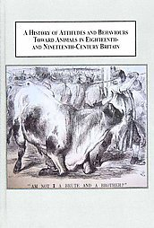 A History of Attitudes and Behaviours Toward Animals in Eighteenth- And Nineteenth-Century Britain: Anthropocentrism and the Emergence of Animals  by  Rob Boddice