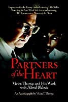 Partners of the heart : Vivien Thomas and his work with Alfred Blalock : an autobiography