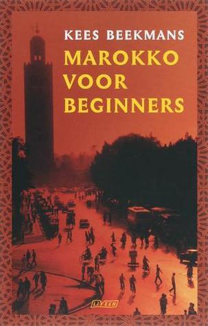 Marokko voor beginners by Kees Beekmans