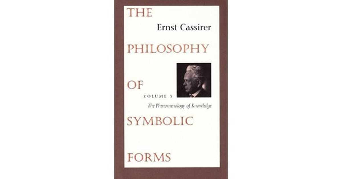 The Philosophy Of Symbolic Forms 3 The Phenomenology Of Knowledge