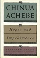 hopes and impediments selected essays by chinua achebe hopes impediments