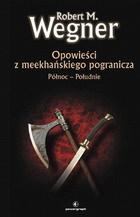 Opowieści z meekhańskiego pogranicza. Północ - Południe by Robert M. Wegner