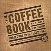 The Coffee Book: Anatomy of an Industry from Crop to the Last Drop