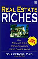 Real Estate Riches : kiat menjadi kaya menggunakan uang bankir anda