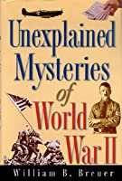 Unexplained Mysteries Of WW II