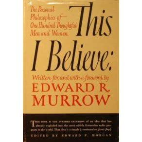 this i believe essay edward r murrow This i believe essay contest  this i believe was started by journalist edward r murrow in 1951 to allow anyone able to distil the guiding principles by which.