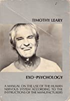 Exo-Psychology: A Manual on the Use of the Human Nervous System According to the Instructions of the Manufacturers