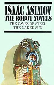 The Robot Novels: The Caves of Steel / The Naked Sun (Robot #1-2)