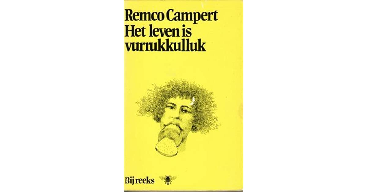 Het Leven Is Vurrukkulluk By Remco Campert