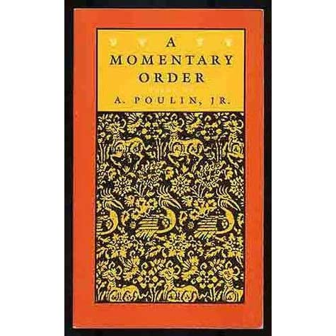 A Momentary Order Poems By A Poulin Jr