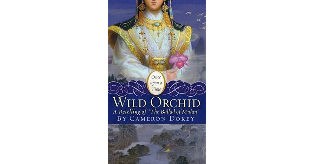 The wild orchid a retelling of the ballad of mulan by cameron dokey fandeluxe Gallery