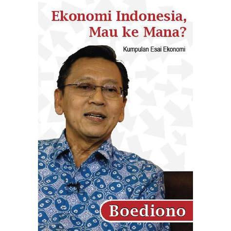 Ekonomi Indonesia Mau Ke Mana By Boediono