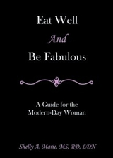 Eat Well and Be Fabulous by Shelly A. Marie